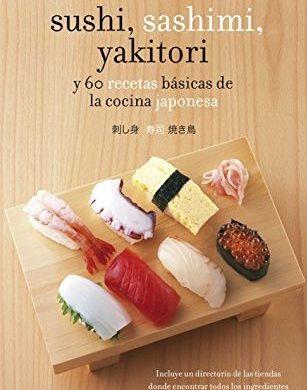 Sushi, sashimi, yakitori y 60 recetas básicas de la cocina japonesa - Jody Vassallo